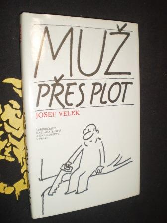 MUŽ PŘES PLOT - Josef Velek