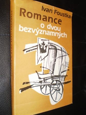 ROMANCE O DVOU BEZVÝZNAMNÝCH - Ivan Foustka