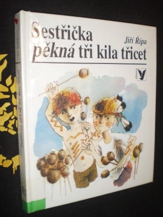 SESTŘIČKA PĚKNÁ TŘI KILA TŘICET - Jiří Řípa