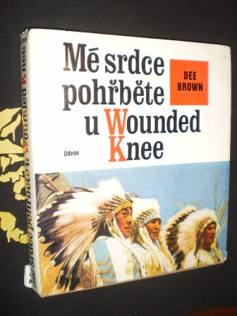 MÉ SRDCE POHŘBĚTE U WOUNDED KNEE - Brown, Dee