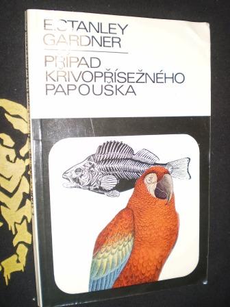 PŘÍPAD KŘIVOPŘÍSEŽNÉHO PAPOUŠKA - E.Stanley Gardner