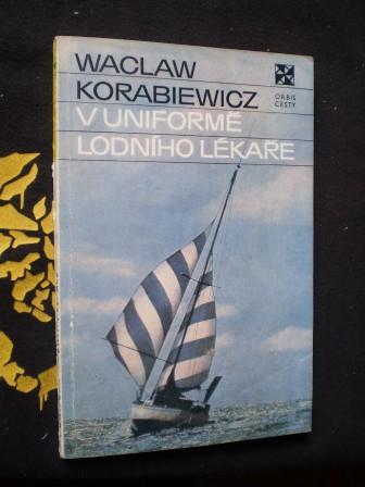 V UNIFORMĚ LODNÍHO LÉKAŘE - Waclaw Korabiewicz
