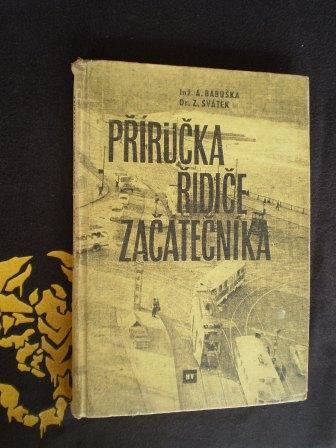 PŘÍRUČKA ŘIDIČE ZAČÁTEČNÍKA - A.Babuška, Z.Svátek