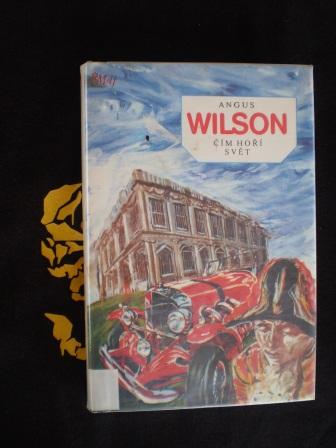 ČÍM HOŘÍ SVĚT - Angus Wilson