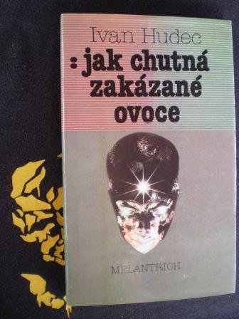 JAK CHUTNÁ ZAKÁZANÉ OVOCE - Ivan Hudec
