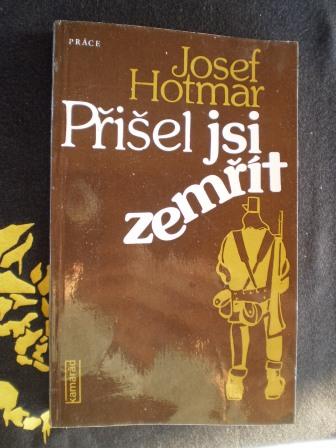 PŘIŠEL JSI ZEMŘÍT - Josef Hotmar
