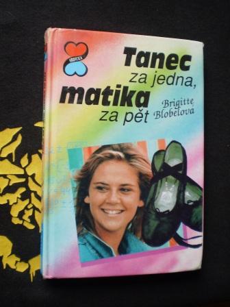 TANEC ZA JEDNA, MATIKA ZA PĚT - Brigitte Blobelová