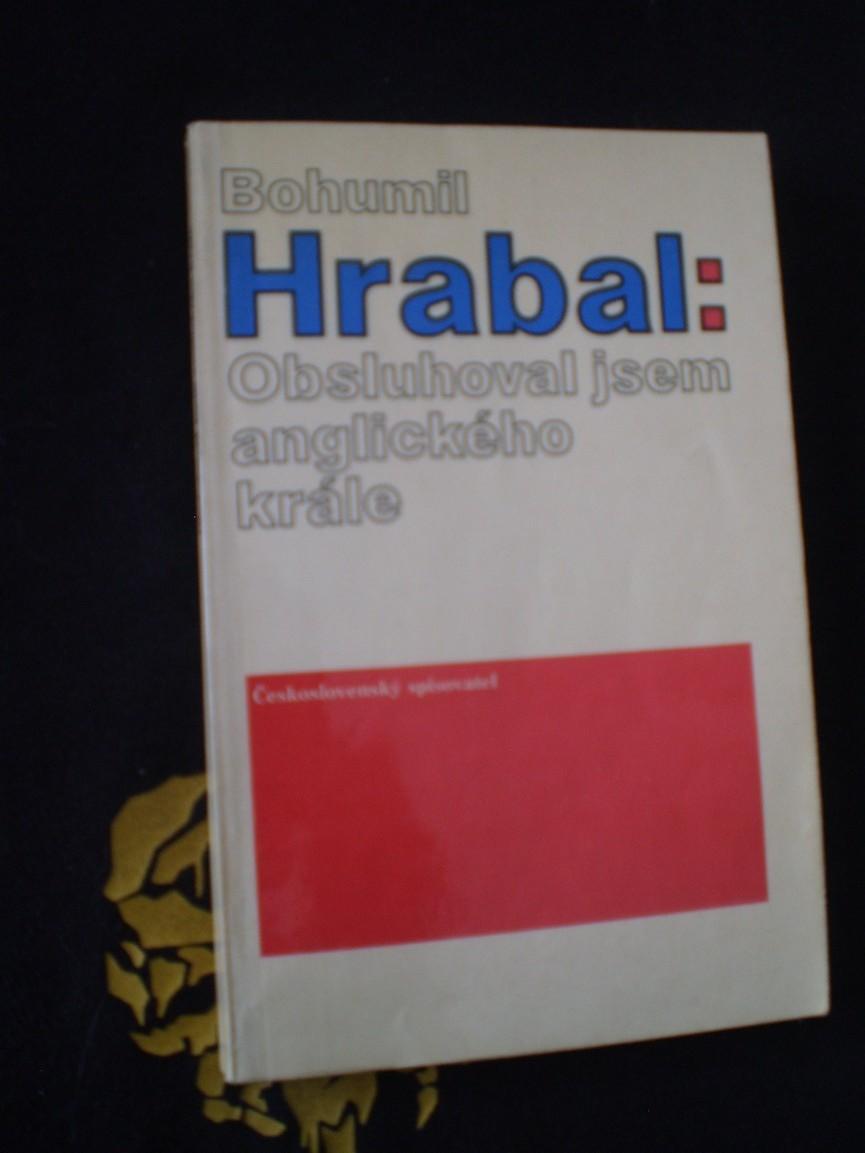 OBSLUHOVAL JSEM ANGLICKÉHO KRÁLE - Hrabal, Bohumil