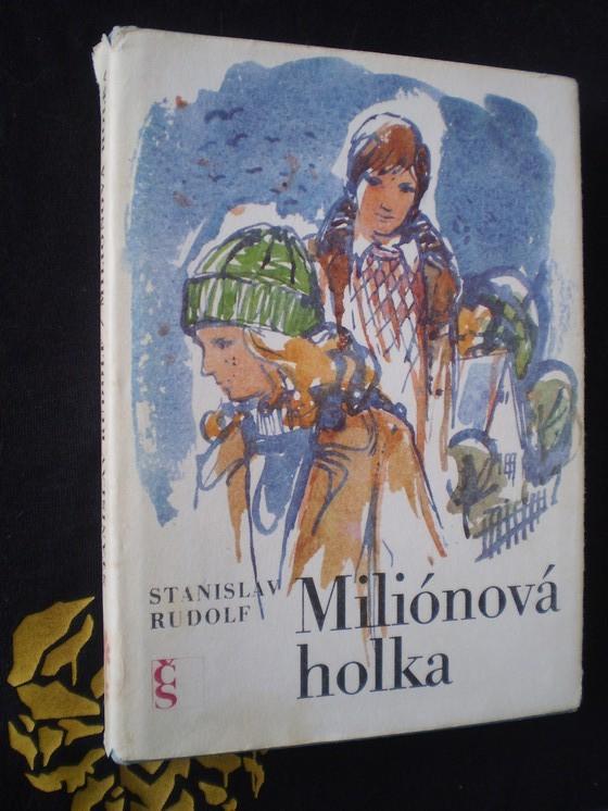 MILIÓNOVÁ HOLKA - Rudolf, Stanislav