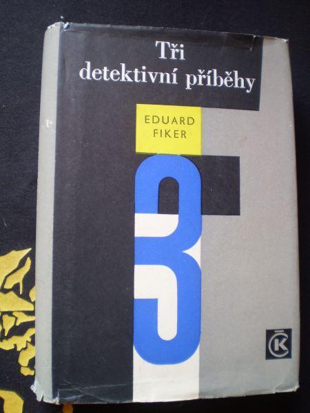 Eduard Fiker - TŘI DETEKTIVNÍ PŘÍBĚHY
