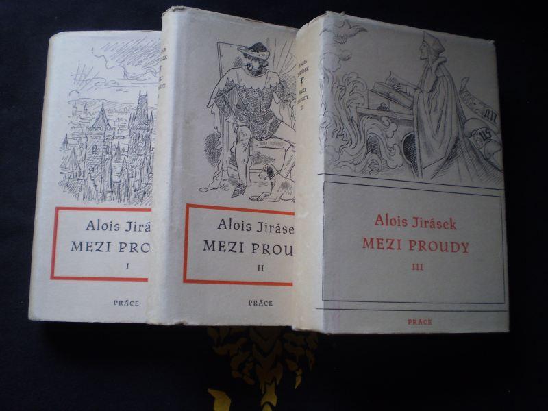 MEZI PROUDY I.II.III. - Alois Jirásek