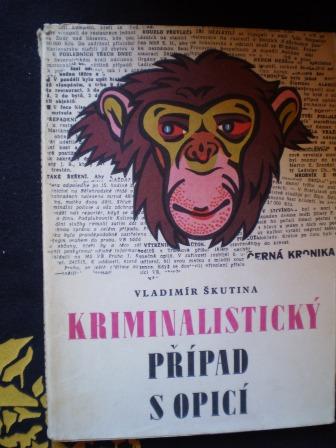 KRIMINALISTICKÝ PŘÍPAD S OPICÍ - Vladimír Škutina