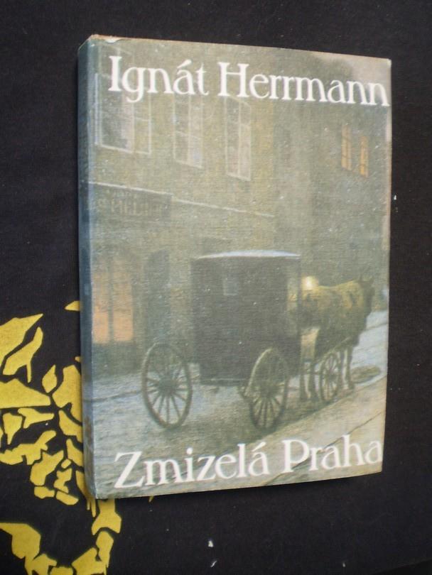ZMIZELÁ PRAHA - Ignát Herrmann