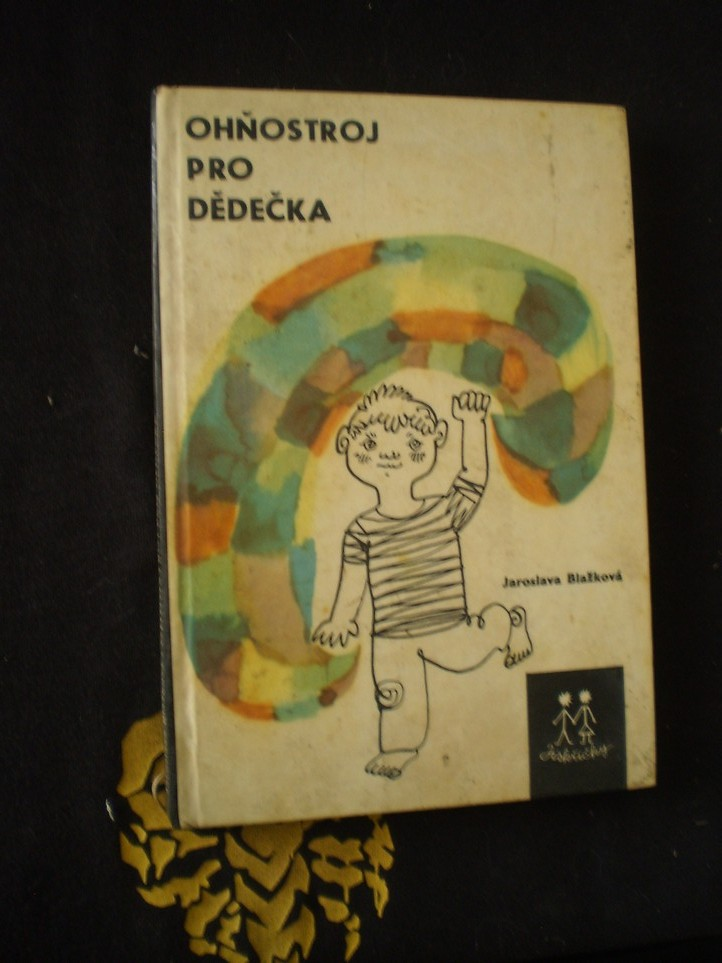 OHŇOSTROJ PRO DĚDEČKA - Jaroslava Blažková