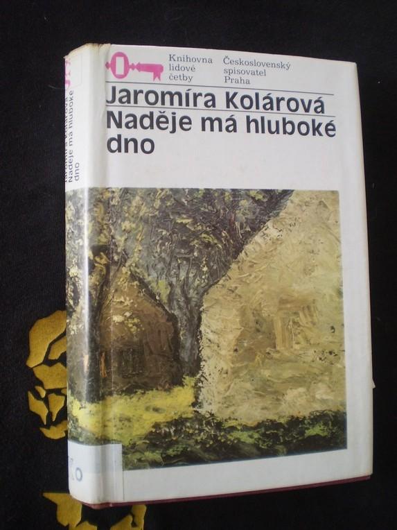 NADĚJE MÁ HLUBOKÉ DNO - Jaromíra Kolárová