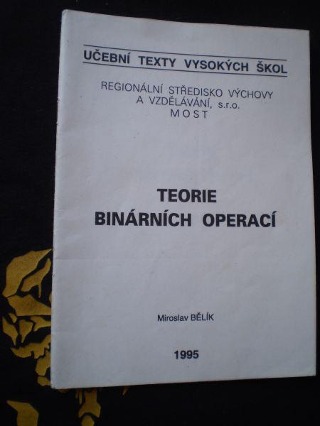TEORIE BINÁRNÍCH OPERACÍ - Bělík, Miroslav