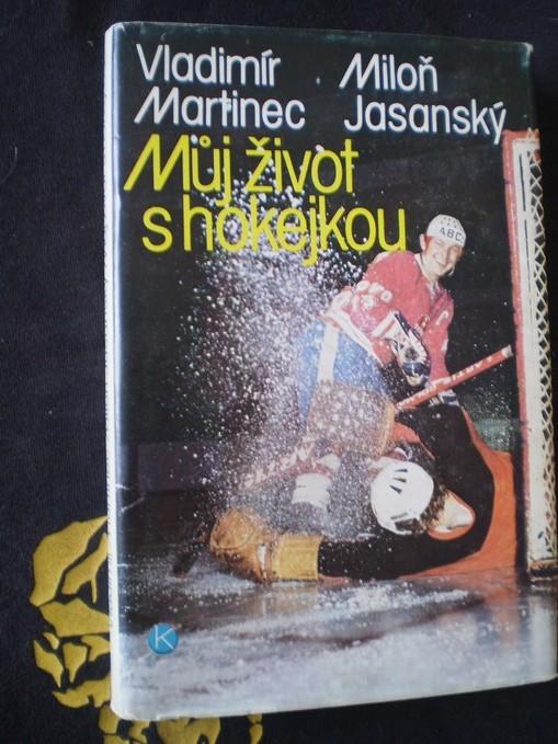 MŮJ ŽIVOT S HOKEJKOU - Vladimír Martinec, Miloň Jasanský