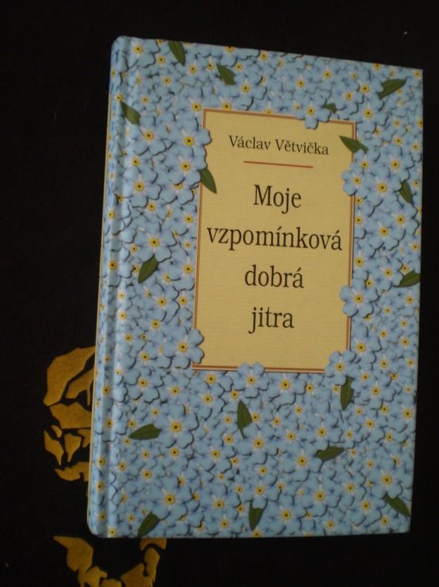 MOJE VZPOMÍNKOVÁ DOBRÁ JITRA - Větvička, Václav
