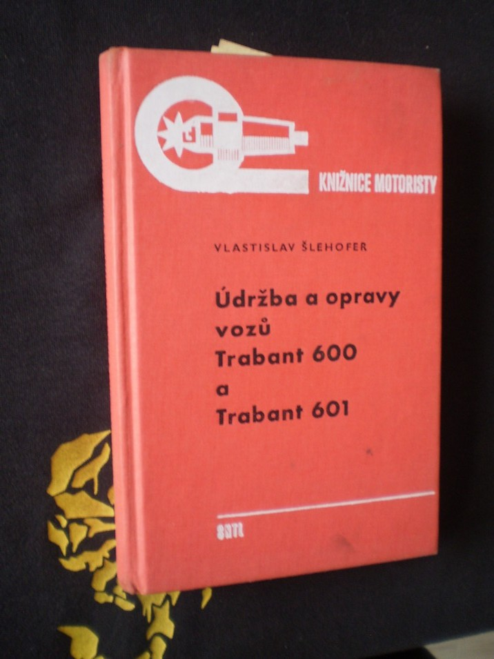 Údržba a opravy vozů Trabant 600 a 601 - Šlehofer, Vlastislav