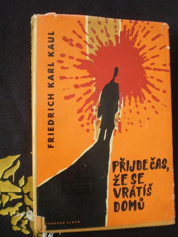 PŘIJDE ČAS, ŽE SE VRÁTÍŠ DOMŮ - Friedrich Karl Kaul