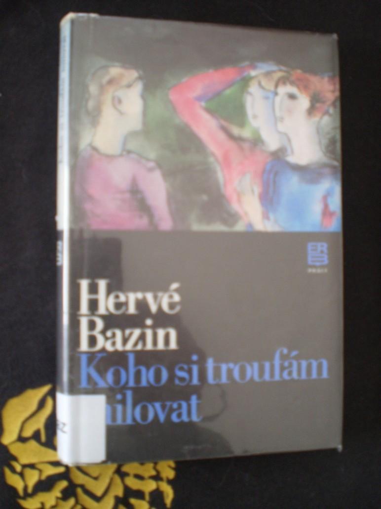 KOHO SI TROUFÁM MILOVAT - Hervé Bazin