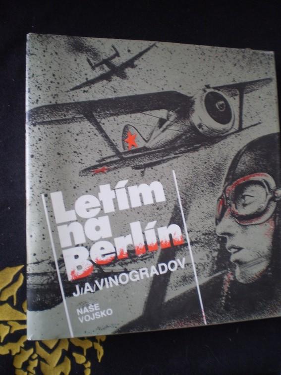 LETÍM NA BERLÍN - Vinogradov, Jurij Alexandrovič