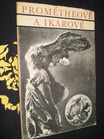 PROMÉTHEOVÉ A IKAROVÉ - Vratislav J.Žižka